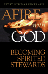 Afire With God - Becoming Spirited Stewards -book